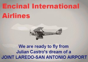 ENCINAL INTERNATIONAL AIRLINES - We are ready to fly from Julian Castro's dream of a JOINT LAREDO-SAN ANTONIO AIRPORT